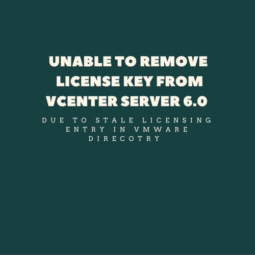 Unable to remove license key from vCenter server 6 0 due to stale