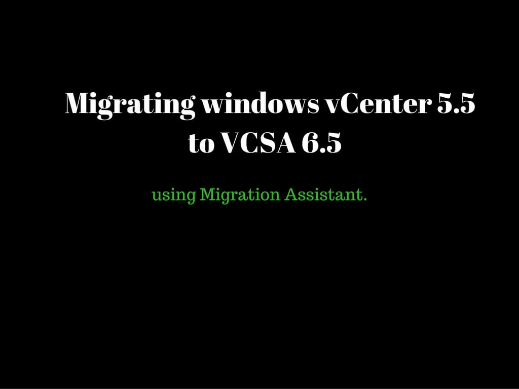 Migrating windows vCenter 5 5 to VCSA 6 5 using Migration