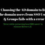 """Choosing the AD domain to list the domain users from SSO Users & Groups fails with the error """"Error while extracting local SSO users"""" in vCenter Server 6.X"""